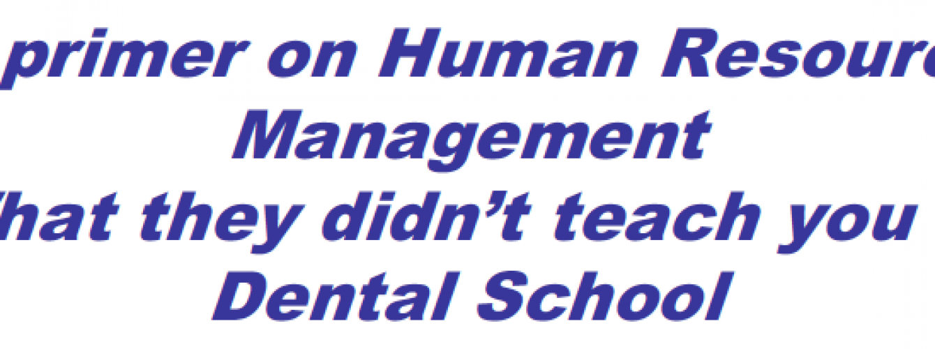 A primer on Human Resource Management: What they didn't teach you at Dental School