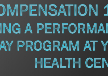 Compensation 101: Developing a Performance-Based Pay Program at Your Health Center